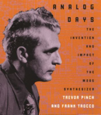 Analog Days: The Invention and Impact of the Moog Synthesizer 9780674016170