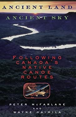 Ancient Land, Ancient Sky - Hc: Following Canada's Native Canoe Routes 9780676971477