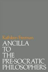 Ancilla to Pre-Socratic Philosophers: A Complete Translation of the Fragments in Diels, Fragmente Der Vorsokratiker 2460122