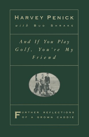 And If You Play Golf, You're My Friend: Further Reflections of a Grown Caddie 9780671871888