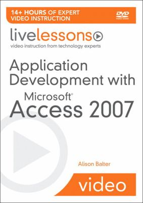 Application Development with Microsoft Access 2007 Livelessons (Video Training) 9780672330216