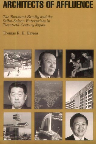 Architects of Affluence: The Tsutsumi Family and the Seibu Enterprises in Twentieth-Century Japan 9780674043619