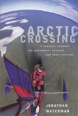 Arctic Crossing: A Journey Through the Northwest Passage and Inuit Culture 9780679310907