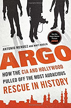Argo: How the CIA and Hollywood Pulled Off the Most Audacious Rescue in History 9780670026227