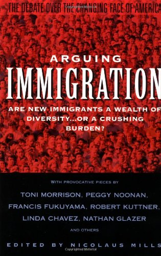 Arguing Immigration: The Controversy and Crisis Over the Future of Immigration in America 9780671895587