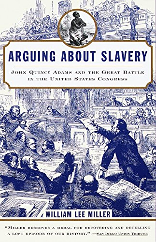 Arguing about Slavery: John Quincy Adams and the Great Battle in the United States Congress 9780679768449