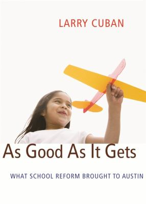 As Good as It Gets: What School Reform Brought to Austin 9780674035546