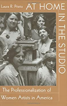 At Home in the Studio: The Professionalization of Women Artists in America 9780674004863