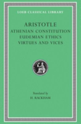 Athenian Constitution. Eudemian Ethics. Virtues and Vices 9780674993150