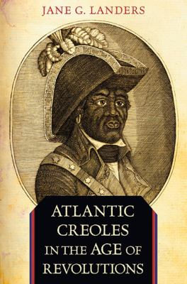 Atlantic Creoles in the Age of Revolutions 9780674062047