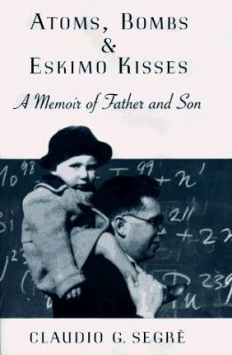 Atoms, Bombs, and Eskimo Kisses: A Memoir of Father and Son 9780670863075
