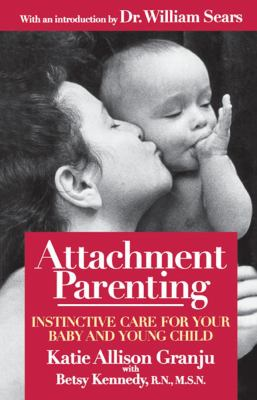 Attachment Parenting: Instinctive Care for Your Baby and Young Child 9780671027629