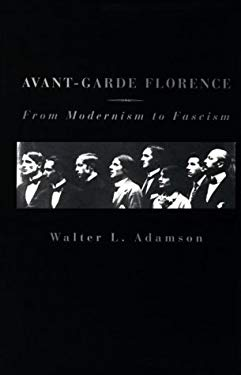 Avant-Garde Florence: From Modernism to Facism 9780674055254