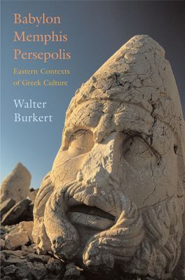 Babylon, Memphis, Persepolis: Eastern Contexts of Greek Culture 9780674023994