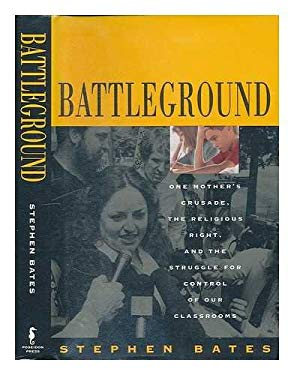 Battleground: One Mother's Crusade, the Religious Right, and the Struggle for Control of Our Classrooms 9780671793586