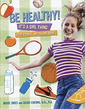 Be Healthy! It's a Girl Thing: Food, Fitness, and Feeling Great 9780679990291