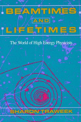 Beamtimes and Lifetimes: The World of High Energy Physicists 9780674063488