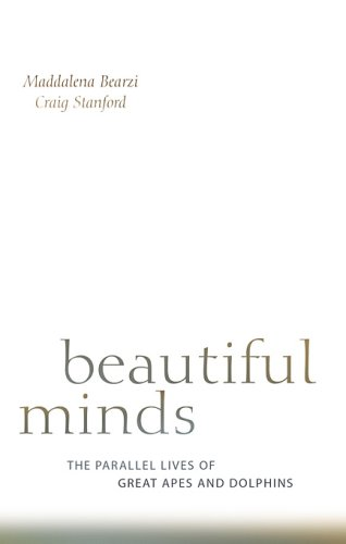 Beautiful Minds: The Parallel Lives of Great Apes and Dolphins 9780674027817