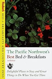 Bed & Breakfasts and Country Inns: Pacific Northwest's Best Bed & Breakfasts, Th E: Delightful Places to Stay and Great Things to 2477282