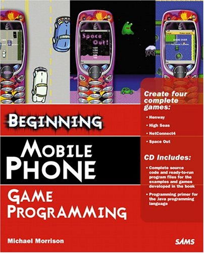 Beginning Mobile Phone Game Programming [With CD-ROM] 9780672326653