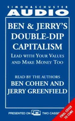 Ben & Jerry's Double-Dip Capitalism: Lead W/Your Values & Make Money Too Cst: Lead with Your Values and Make Money Too 9780671575342