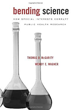 Bending Science: How Special Interests Corrupt Public Health Research 9780674028159