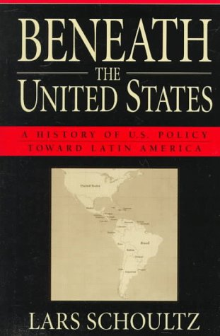 Beneath the United States: A History of U.S. Policy Toward Latin America 9780674922761