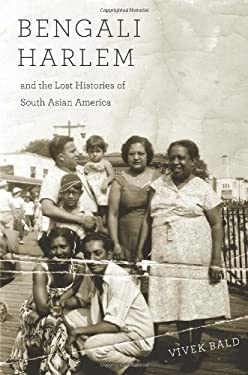 Bengali Harlem and the Lost Histories of South Asian America 9780674066663