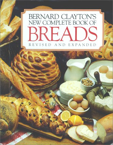 Bernard Clayton's New Complete Book of Breads 9780671602222