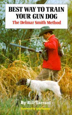 Best Way to Train Your Gun Dog: The Delmar Smith Method 9780679507505