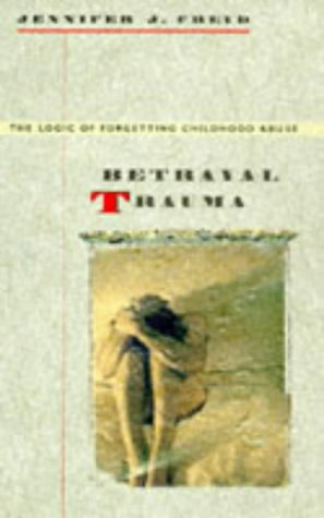 Betrayal Trauma: The Logic of Forgetting Childhood Abuse 9780674068063