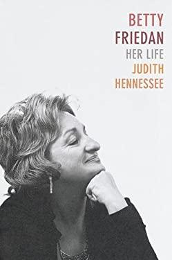 Betty Friedan : Her Life - Hennessee, Judith Adler