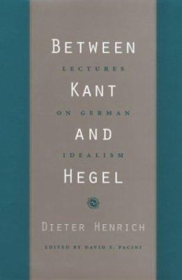Between Kant and Hegel: Lectures on German Idealism 9780674007734