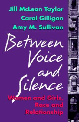 Between Voice and Silence: Women and Girls, Race and Relationships 9780674068797