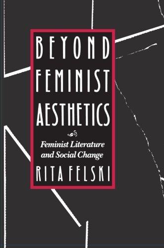 Beyond Feminist Aesthetics: Feminist Literature and Social Change 9780674068957