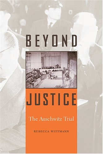 Beyond Justice: The Auschwitz Trial 9780674016941