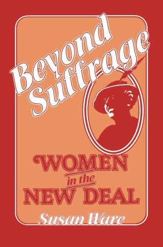 Beyond Suffrage: Women in the New Deal 9780674069220