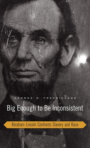 Big Enough to Be Inconsistent: Abraham Lincoln Confronts Slavery and Race 9780674027749