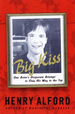 Big Kiss: One Actor's Desperate Attempt to Claw His Way to the Top 9780679438731