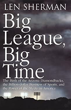 Big League, Big Time: The Birth of the Arizona Diamondbacks and the Power of Sports in America 9780671003432