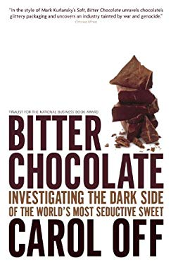 Bitter Chocolate: Investigating the Dark Side of the World's Most Seductive Sweet 9780679313205