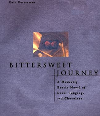 Bittersweet Journey: 1a Modestly Erotic Novel of Love, Longing, and Chocolate 9780670876945