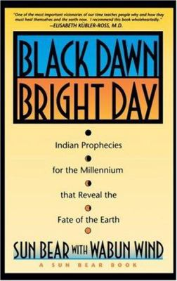 Black Dawn, Bright Day: Indian Prophecies for the Millennium That Reveal the Fate of the Earth 9780671759001