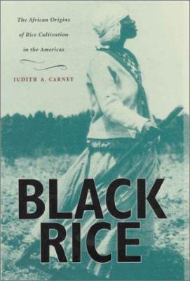 Black Rice: The African Origins of Rice Cultivation in the Americas, 9780674004528