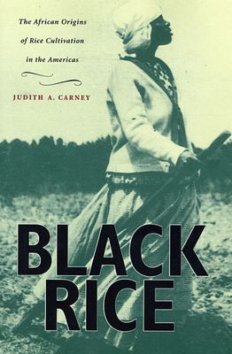Black Rice: The African Origins of Rice Cultivation in the Americas 9780674008342