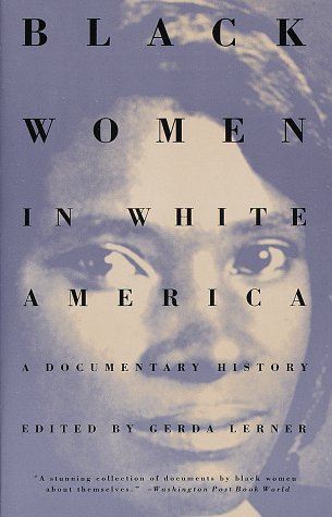 Black Women in White America: A Documentary History - Lerner, Gerda