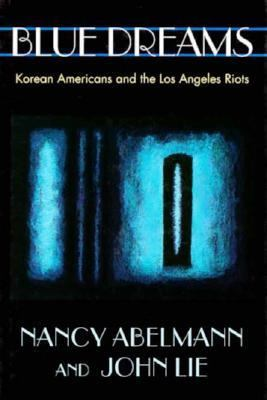 Blue Dreams: Korean Americans and the Los Angeles Riots 9780674077041