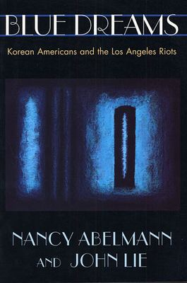 Blue Dreams: Korean Americans and the Los Angeles Riots 9780674077058