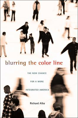 Blurring the Color Line: The New Chance for a More Integrated America 9780674035133