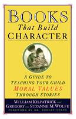 Books That Build Character: A Guide to Teaching Your Child Moral Values Through Stories 9780671884239
